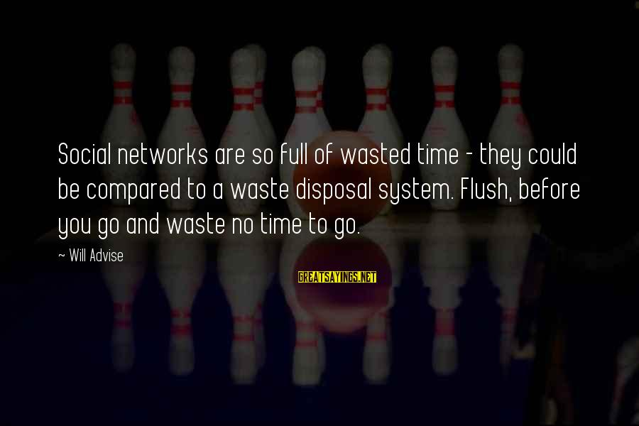 Nothing Is Ever Wasted Sayings By Will Advise: Social networks are so full of wasted time - they could be compared to a