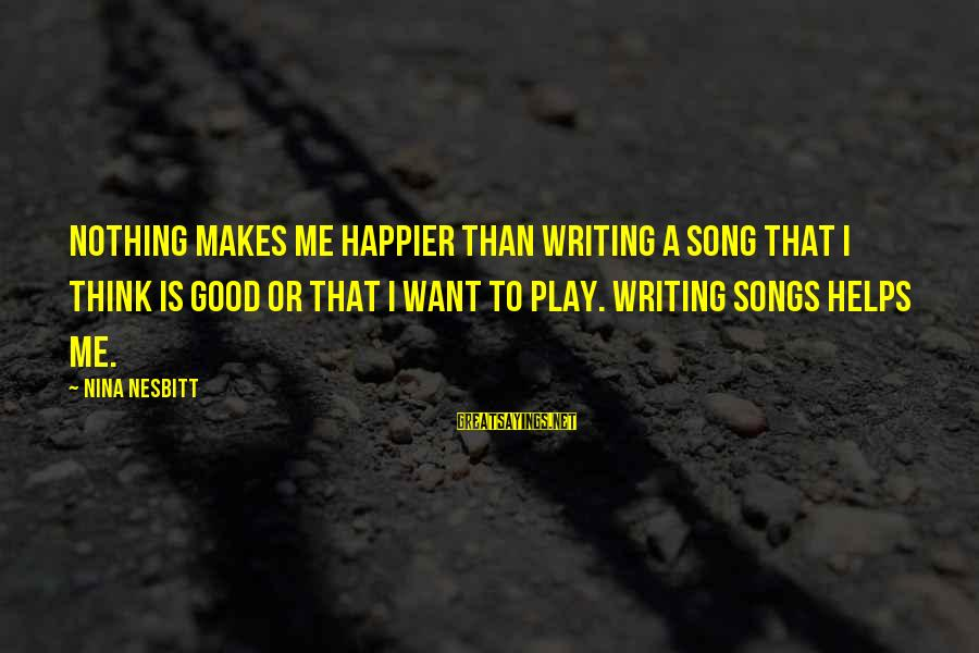 Nothing Makes Me Happier Than Sayings By Nina Nesbitt: Nothing makes me happier than writing a song that I think is good or that