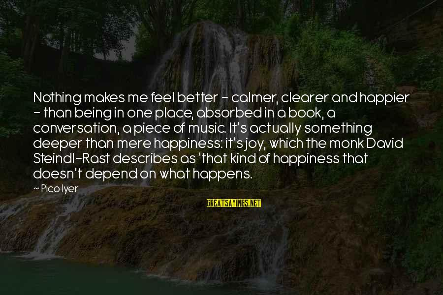 Nothing Makes Me Happier Than Sayings By Pico Iyer: Nothing makes me feel better - calmer, clearer and happier - than being in one