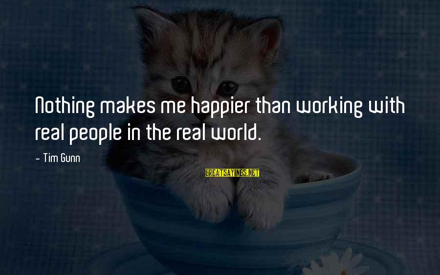 Nothing Makes Me Happier Than Sayings By Tim Gunn: Nothing makes me happier than working with real people in the real world.