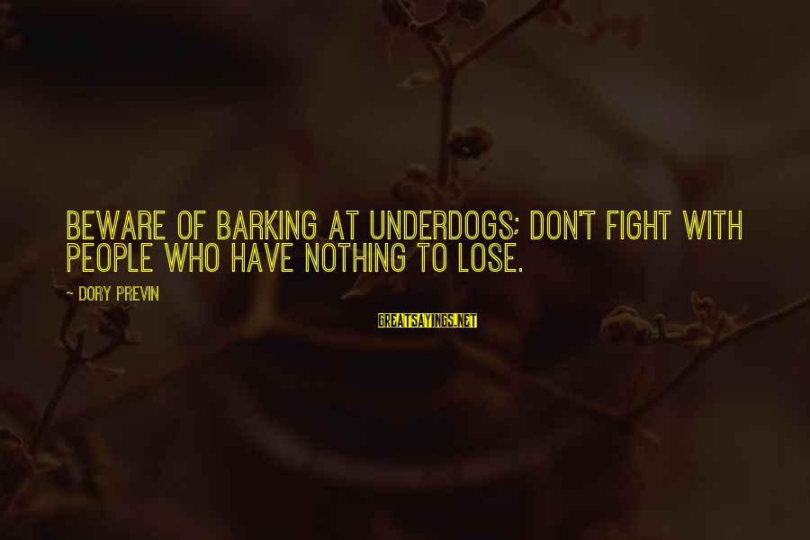 Nothing To Lose Sayings By Dory Previn: Beware of barking at underdogs; don't fight with people who have nothing to lose.