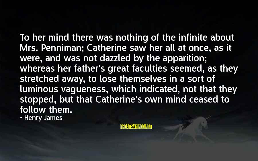 Nothing To Lose Sayings By Henry James: To her mind there was nothing of the infinite about Mrs. Penniman; Catherine saw her