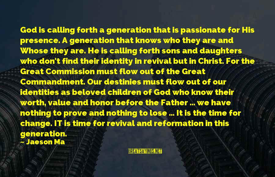 Nothing To Lose Sayings By Jaeson Ma: God is calling forth a generation that is passionate for His presence. A generation that