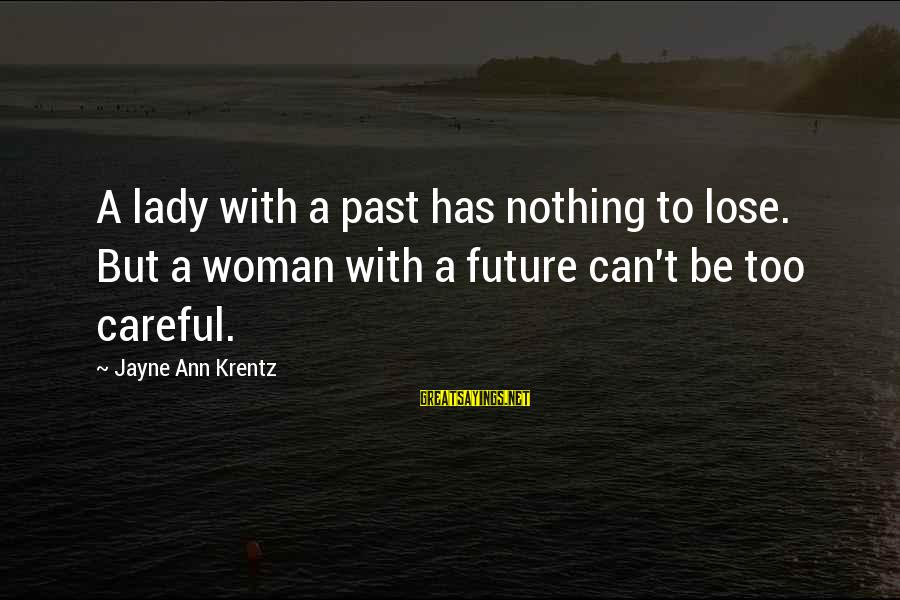 Nothing To Lose Sayings By Jayne Ann Krentz: A lady with a past has nothing to lose. But a woman with a future