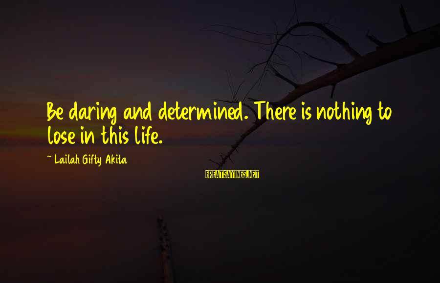 Nothing To Lose Sayings By Lailah Gifty Akita: Be daring and determined. There is nothing to lose in this life.