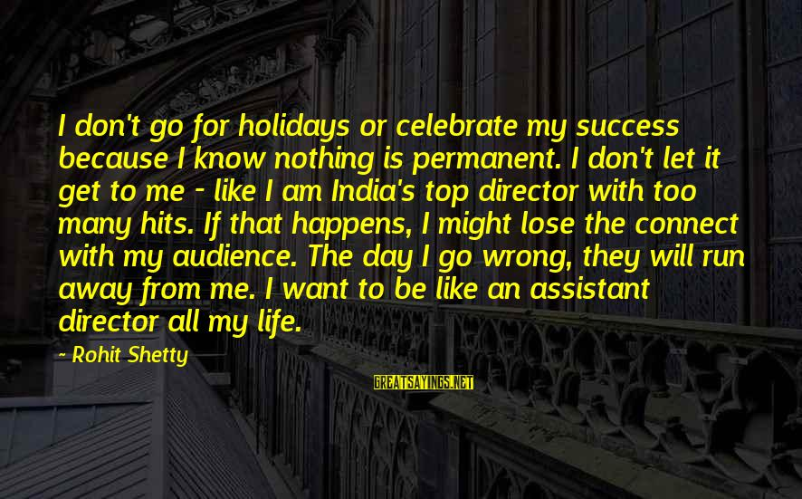 Nothing To Lose Sayings By Rohit Shetty: I don't go for holidays or celebrate my success because I know nothing is permanent.