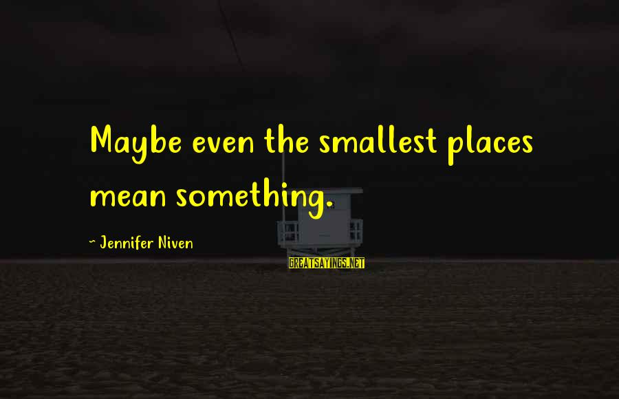 Nothing Worse Than A Liar Sayings By Jennifer Niven: Maybe even the smallest places mean something.