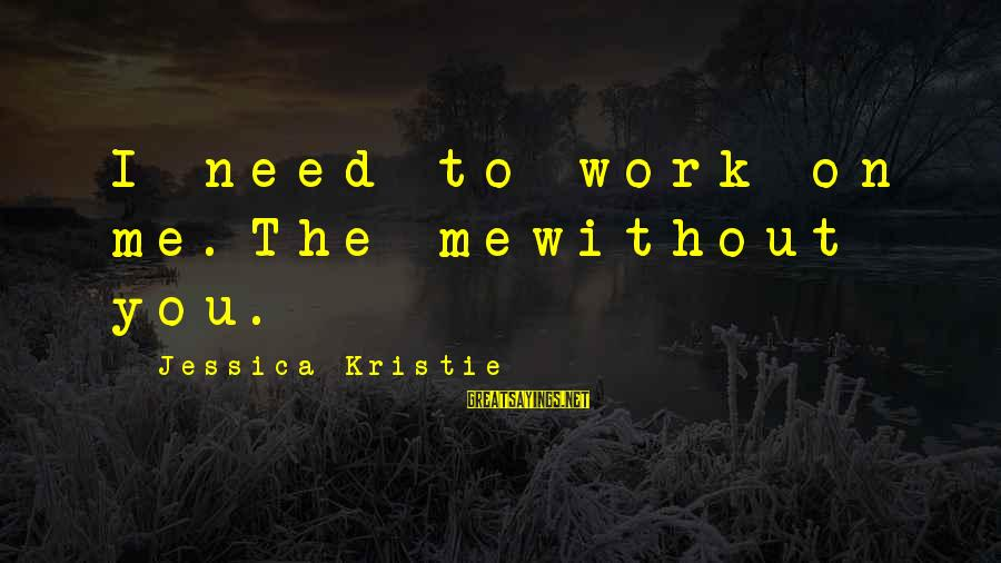 Nothing Worse Than A Liar Sayings By Jessica Kristie: I need to work on me.The mewithout you.