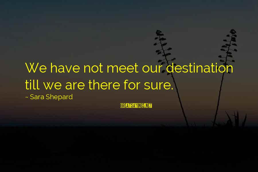 Nothing Worse Than A Liar Sayings By Sara Shepard: We have not meet our destination till we are there for sure.