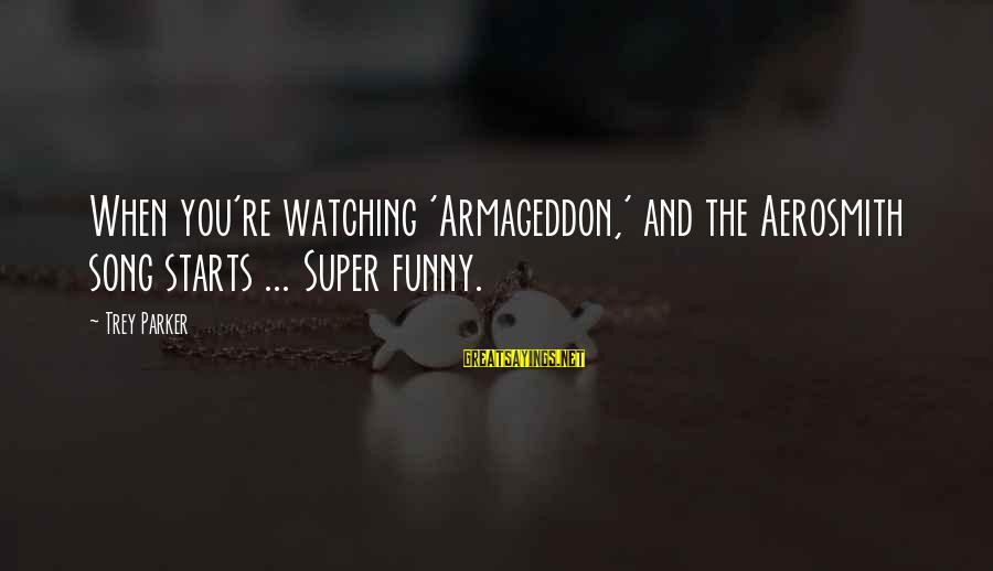 Nothing Worse Than A Liar Sayings By Trey Parker: When you're watching 'Armageddon,' and the Aerosmith song starts ... Super funny.