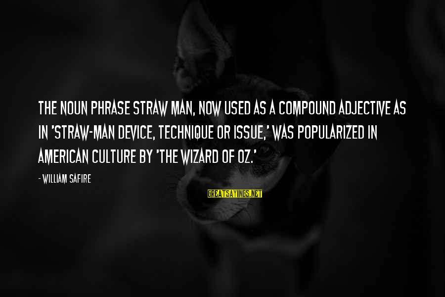 Noun Phrase Sayings By William Safire: The noun phrase straw man, now used as a compound adjective as in 'straw-man device,