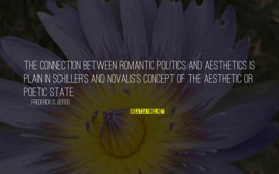 Novalis's Sayings By Frederick C. Beiser: The connection between romantic politics and aesthetics is plain in Schiller's and Novalis's concept of