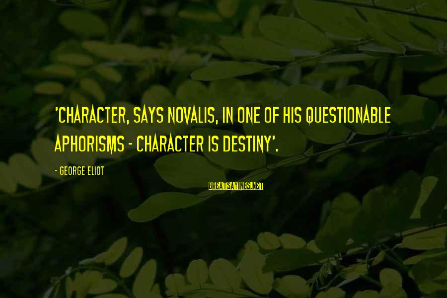 Novalis's Sayings By George Eliot: 'Character, says Novalis, in one of his questionable aphorisms - character is destiny'.