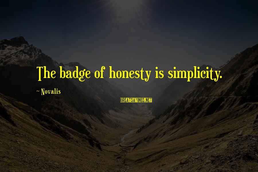 Novalis's Sayings By Novalis: The badge of honesty is simplicity.
