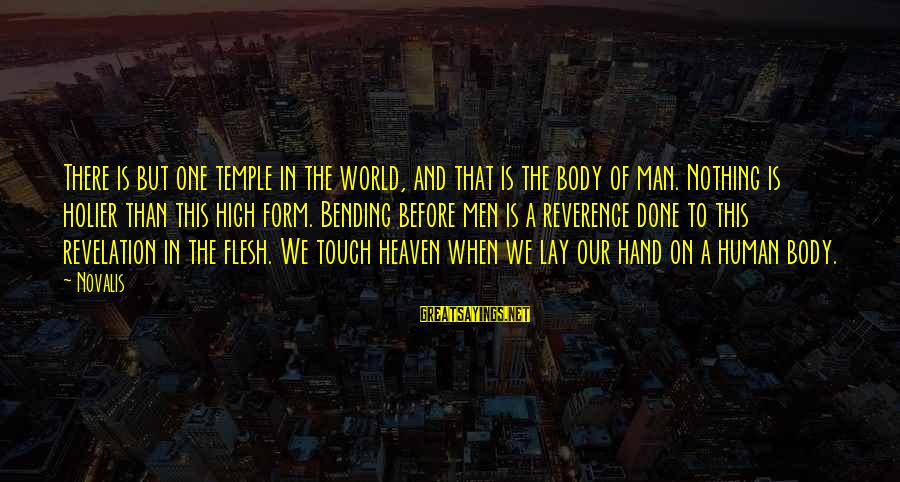 Novalis's Sayings By Novalis: There is but one temple in the world, and that is the body of man.