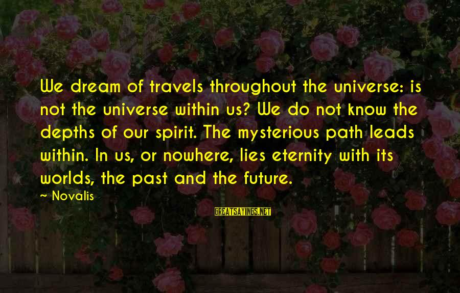 Novalis's Sayings By Novalis: We dream of travels throughout the universe: is not the universe within us? We do