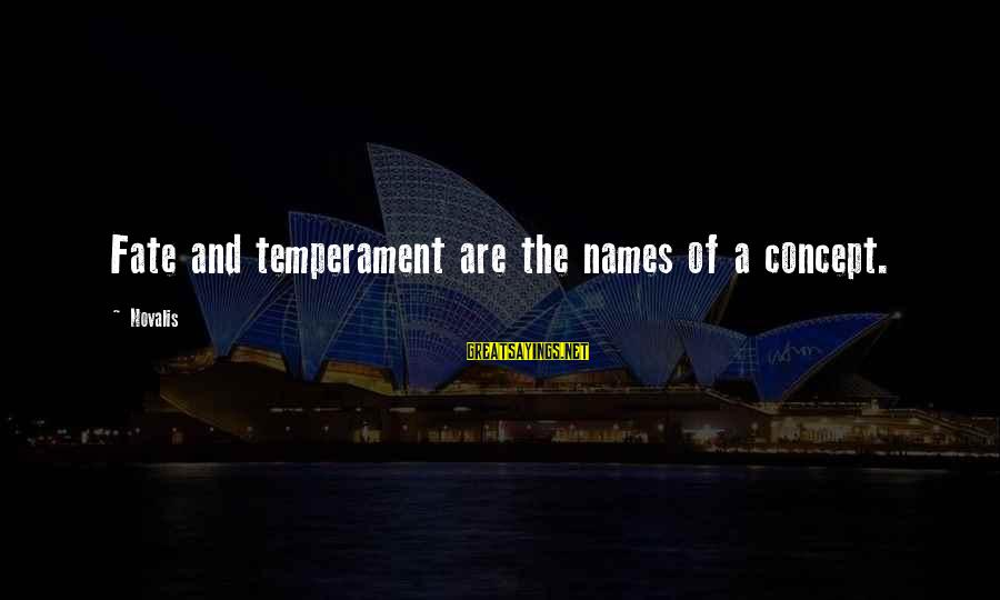 Novalis's Sayings By Novalis: Fate and temperament are the names of a concept.