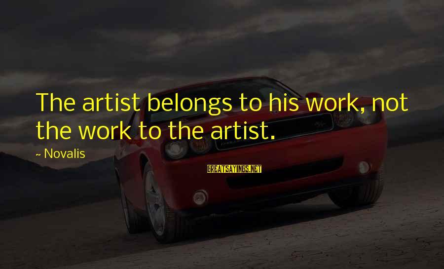 Novalis's Sayings By Novalis: The artist belongs to his work, not the work to the artist.