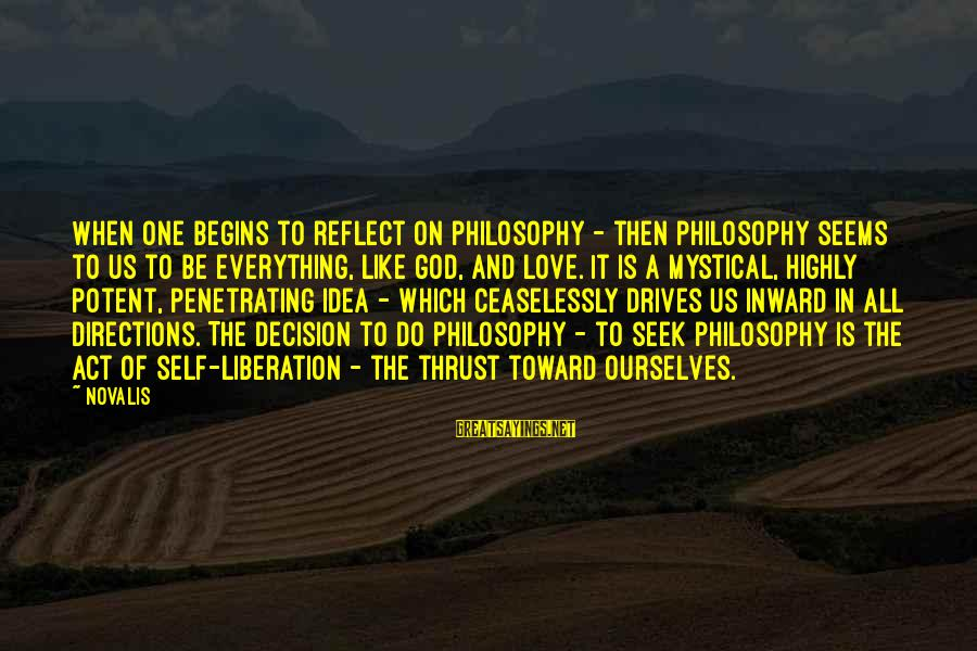 Novalis's Sayings By Novalis: When one begins to reflect on philosophy - then philosophy seems to us to be
