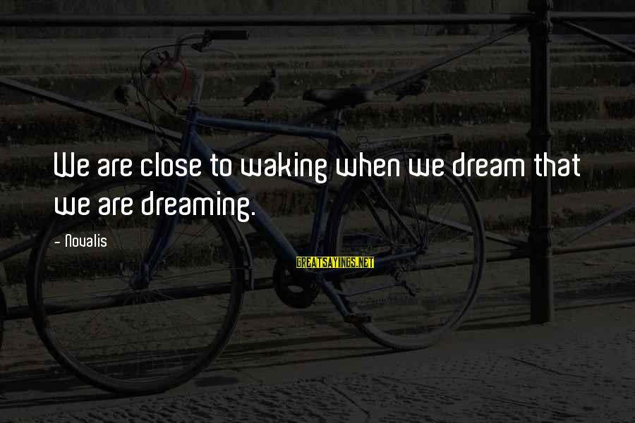 Novalis's Sayings By Novalis: We are close to waking when we dream that we are dreaming.