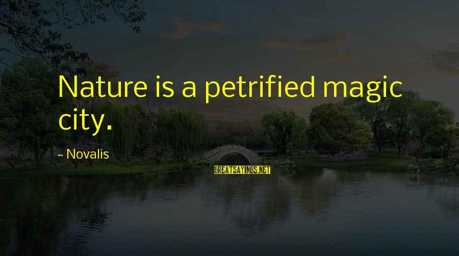 Novalis's Sayings By Novalis: Nature is a petrified magic city.