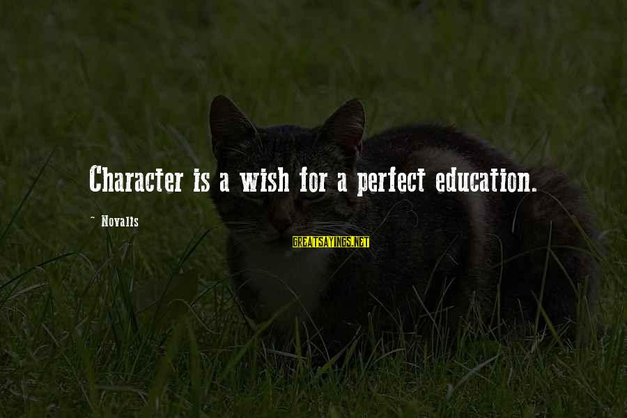 Novalis's Sayings By Novalis: Character is a wish for a perfect education.
