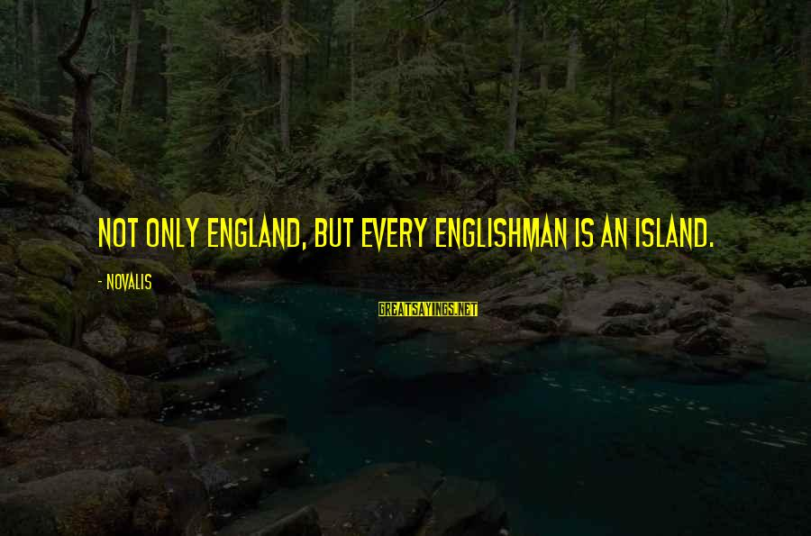 Novalis's Sayings By Novalis: Not only England, but every Englishman is an island.