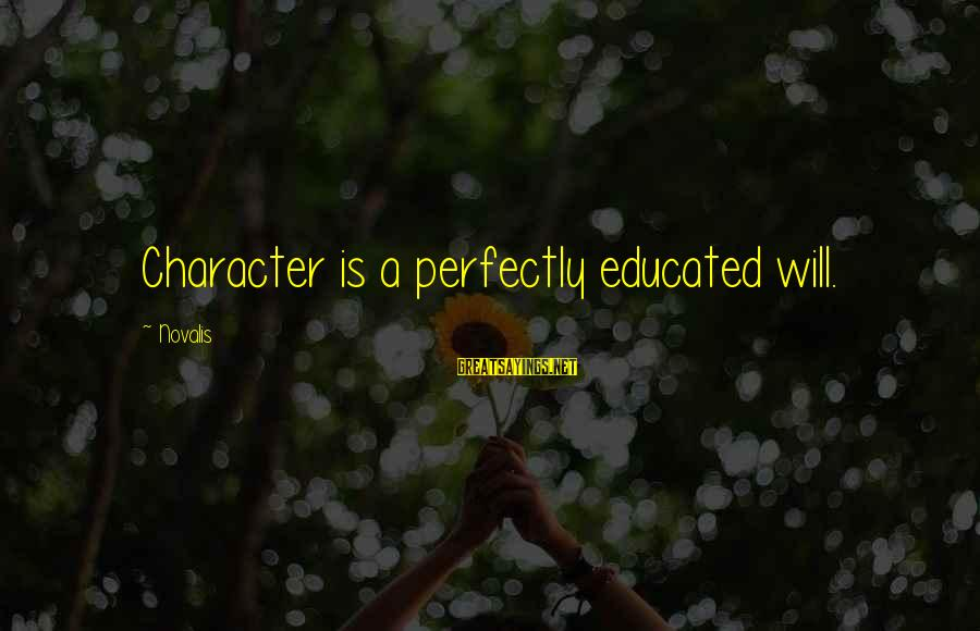 Novalis's Sayings By Novalis: Character is a perfectly educated will.