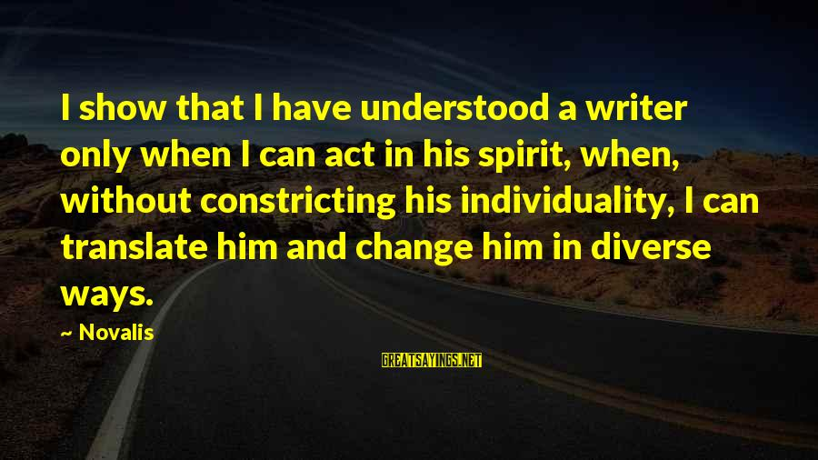Novalis's Sayings By Novalis: I show that I have understood a writer only when I can act in his