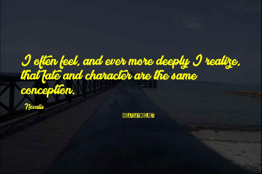 Novalis's Sayings By Novalis: I often feel, and ever more deeply I realize, that fate and character are the