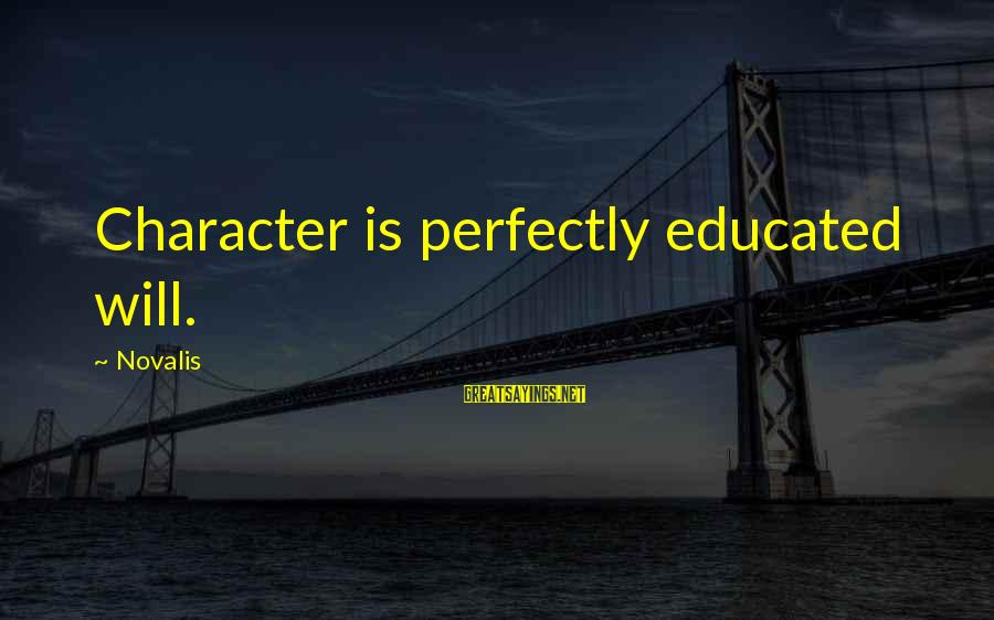 Novalis's Sayings By Novalis: Character is perfectly educated will.