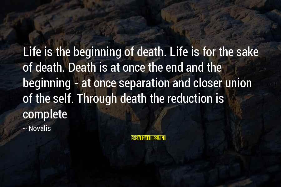 Novalis's Sayings By Novalis: Life is the beginning of death. Life is for the sake of death. Death is