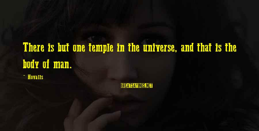 Novalis's Sayings By Novalis: There is but one temple in the universe, and that is the body of man.