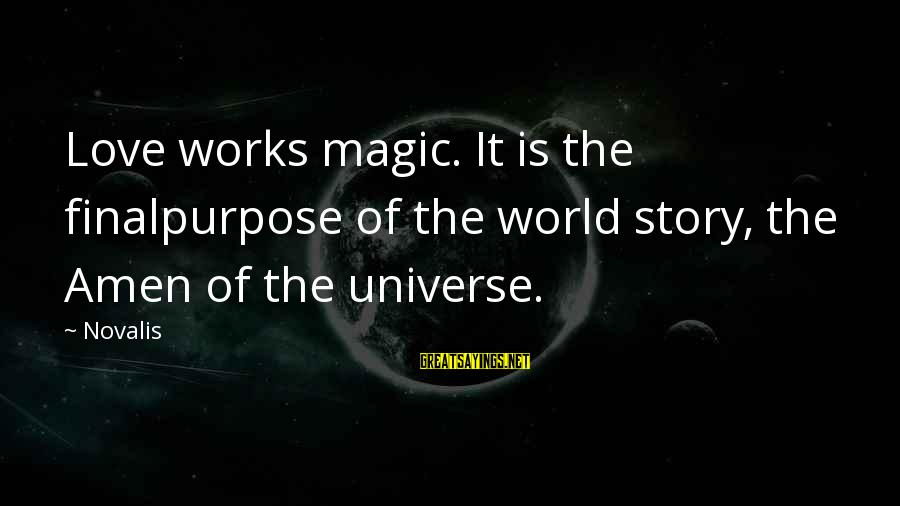 Novalis's Sayings By Novalis: Love works magic. It is the finalpurpose of the world story, the Amen of the