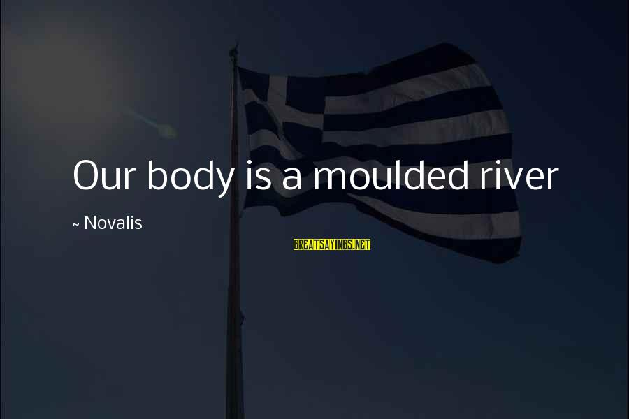 Novalis's Sayings By Novalis: Our body is a moulded river