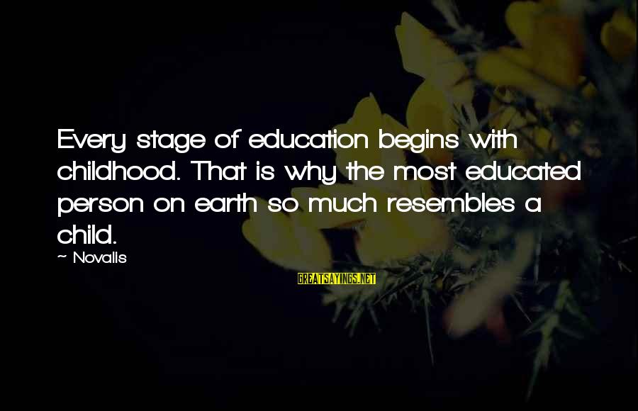 Novalis's Sayings By Novalis: Every stage of education begins with childhood. That is why the most educated person on