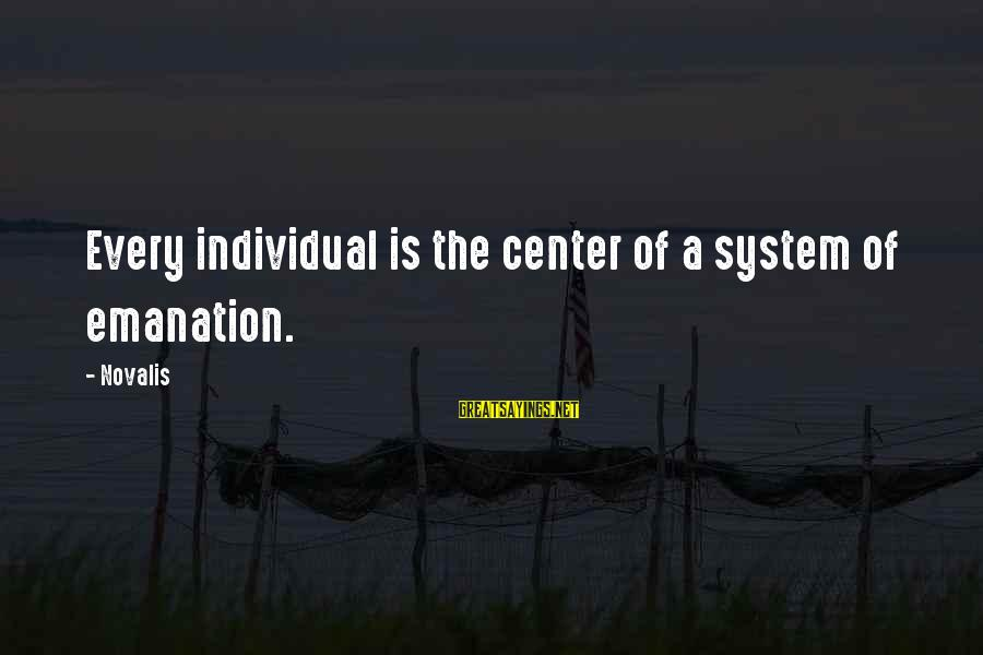 Novalis's Sayings By Novalis: Every individual is the center of a system of emanation.