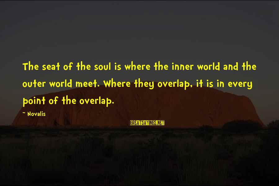 Novalis's Sayings By Novalis: The seat of the soul is where the inner world and the outer world meet.