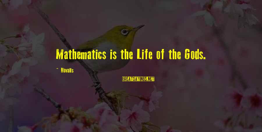 Novalis's Sayings By Novalis: Mathematics is the Life of the Gods.