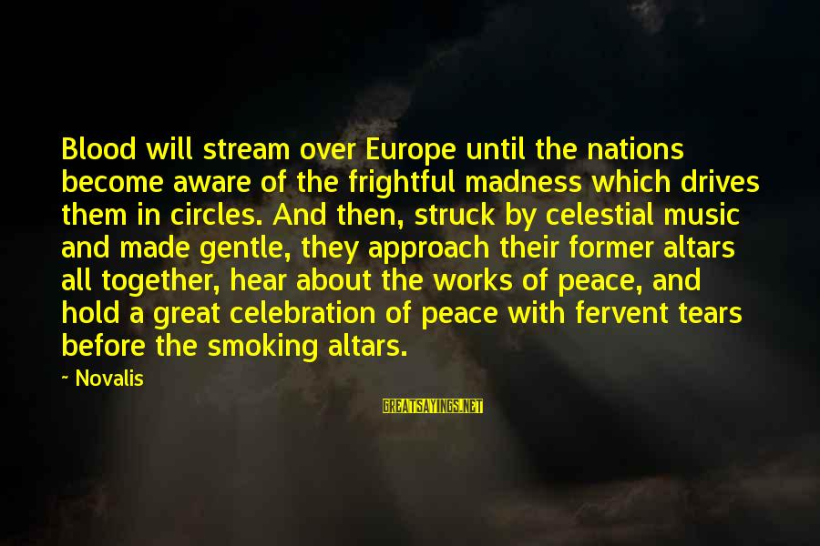 Novalis's Sayings By Novalis: Blood will stream over Europe until the nations become aware of the frightful madness which