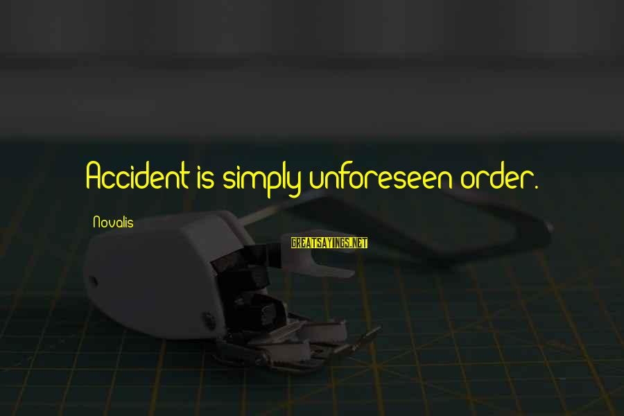 Novalis's Sayings By Novalis: Accident is simply unforeseen order.