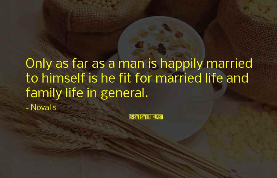 Novalis's Sayings By Novalis: Only as far as a man is happily married to himself is he fit for