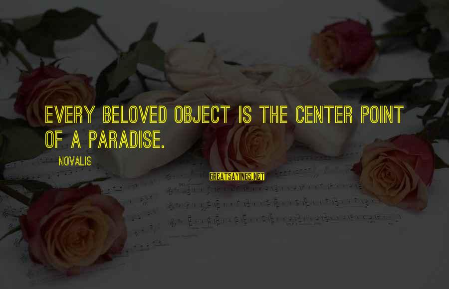 Novalis's Sayings By Novalis: Every beloved object is the center point of a paradise.
