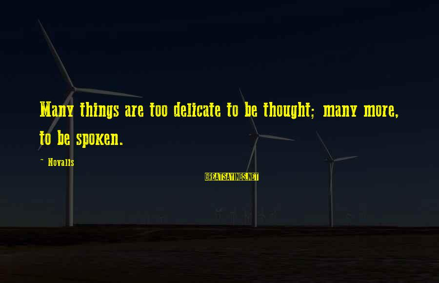 Novalis's Sayings By Novalis: Many things are too delicate to be thought; many more, to be spoken.