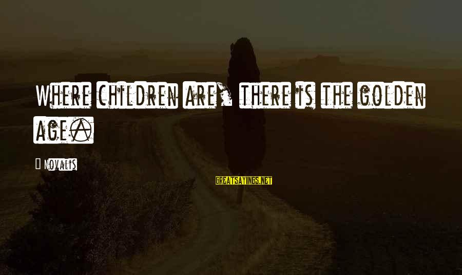 Novalis's Sayings By Novalis: Where children are, there is the golden age.