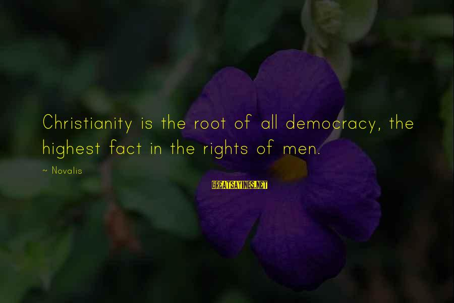 Novalis's Sayings By Novalis: Christianity is the root of all democracy, the highest fact in the rights of men.