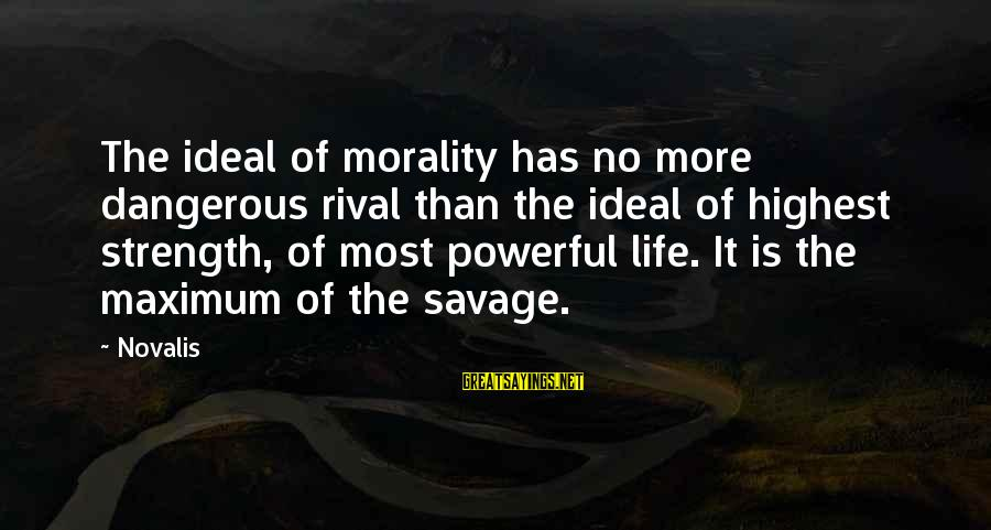Novalis's Sayings By Novalis: The ideal of morality has no more dangerous rival than the ideal of highest strength,
