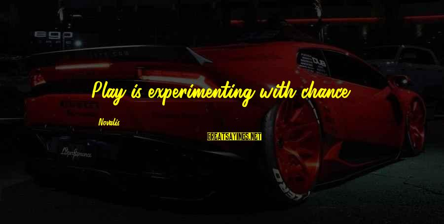 Novalis's Sayings By Novalis: Play is experimenting with chance.