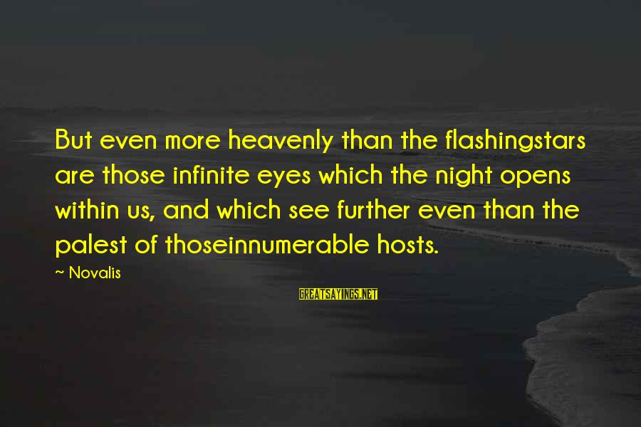 Novalis's Sayings By Novalis: But even more heavenly than the flashingstars are those infinite eyes which the night opens