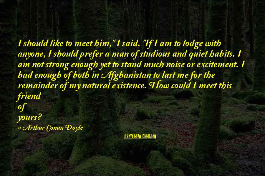 """Novela Sayings By Arthur Conan Doyle: I should like to meet him,"""" I said. """"If I am to lodge with anyone,"""